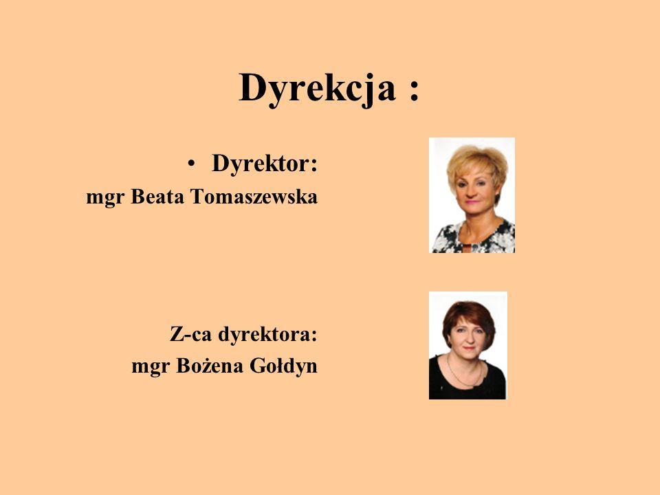 Dyrekcja : Dyrektor: mgr Beata Tomaszewska Z-ca dyrektora: mgr Bożena Gołdyn