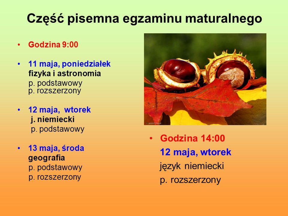 Część pisemna egzaminu maturalnego Godzina 9:00 11 maja, poniedziałek fizyka i astronomia p.