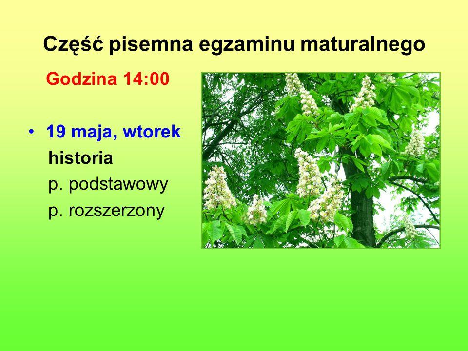 Część pisemna egzaminu maturalnego Godzina 14:00 19 maja, wtorek historia p.