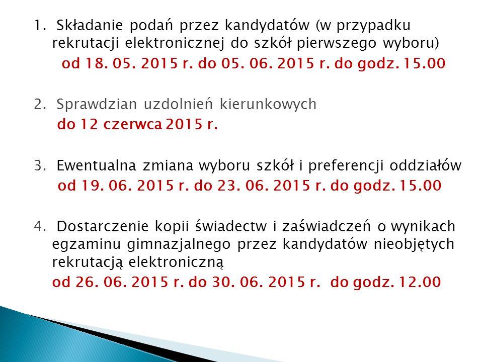 1. Składanie podań przez kandydatów (w przypadku rekrutacji elektronicznej do szkół pierwszego wyboru) od 18. 05. 2015 r. do 05. 06. 2015 r. do godz.