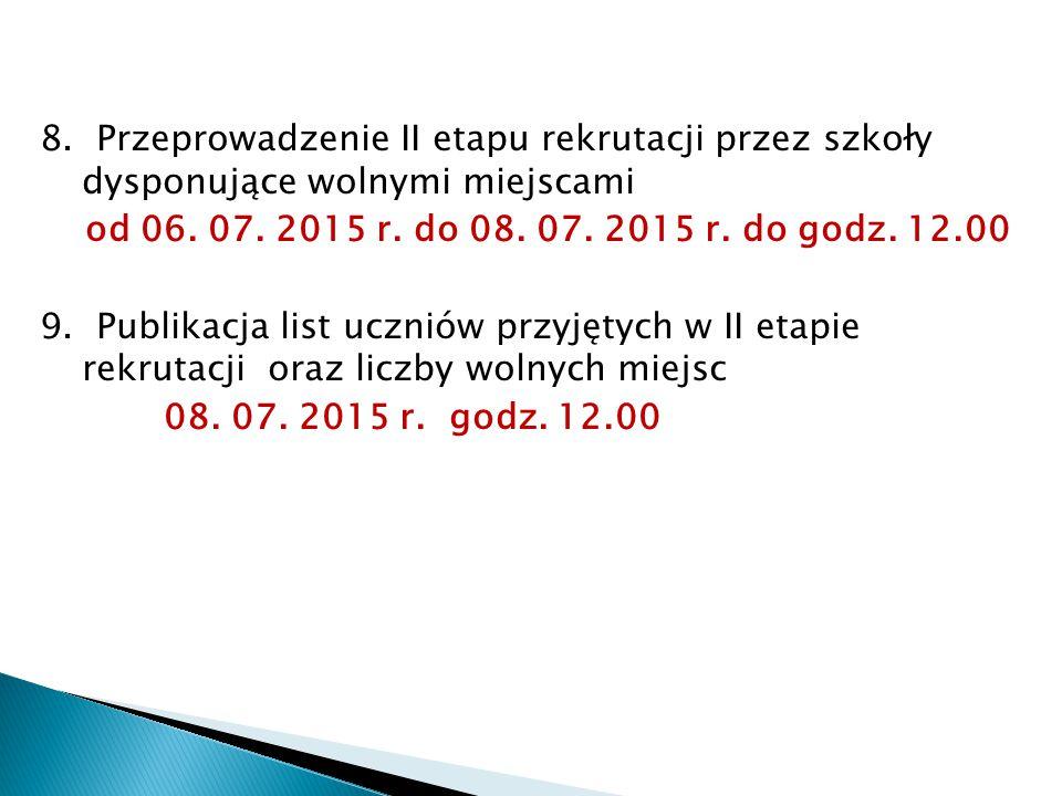 8. Przeprowadzenie II etapu rekrutacji przez szkoły dysponujące wolnymi miejscami od 06.