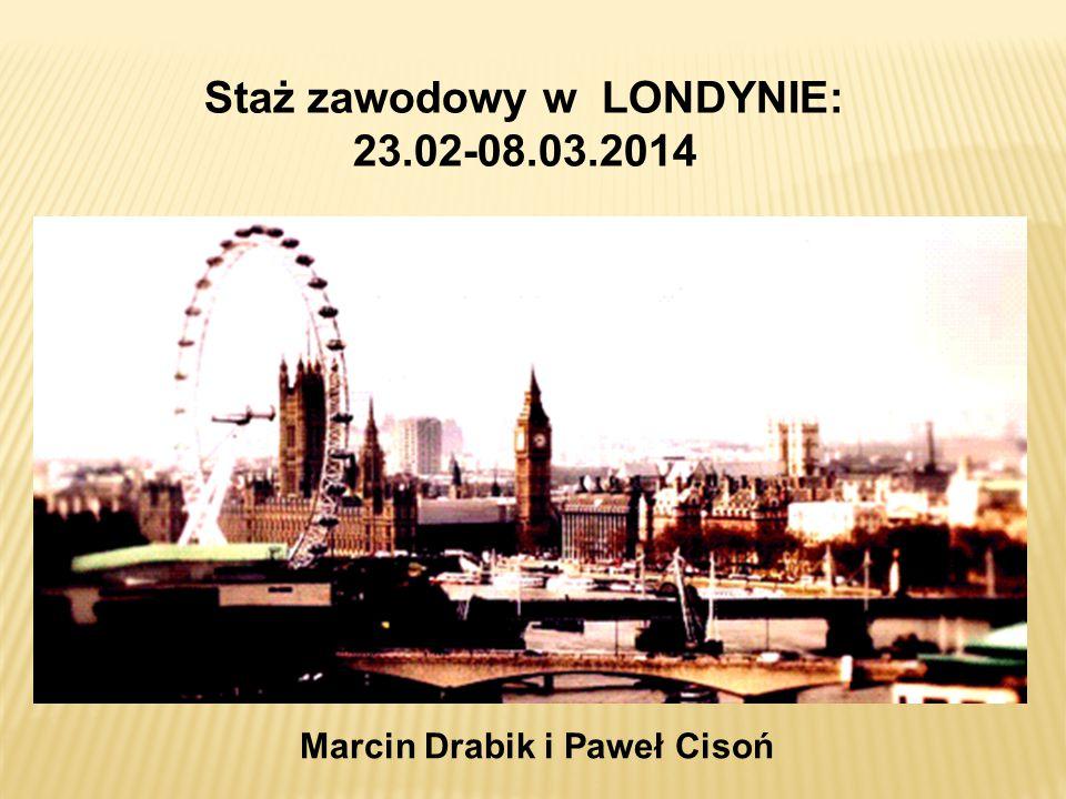 Staż zawodowy w LONDYNIE: 23.02-08.03.2014 Marcin Drabik i Paweł Cisoń