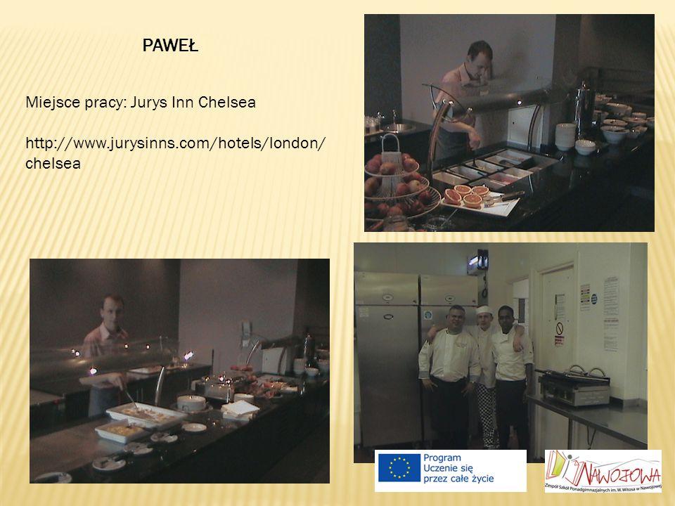 Miejsce pracy: Jurys Inn Chelsea http://www.jurysinns.com/hotels/london/ chelsea PAWEŁ