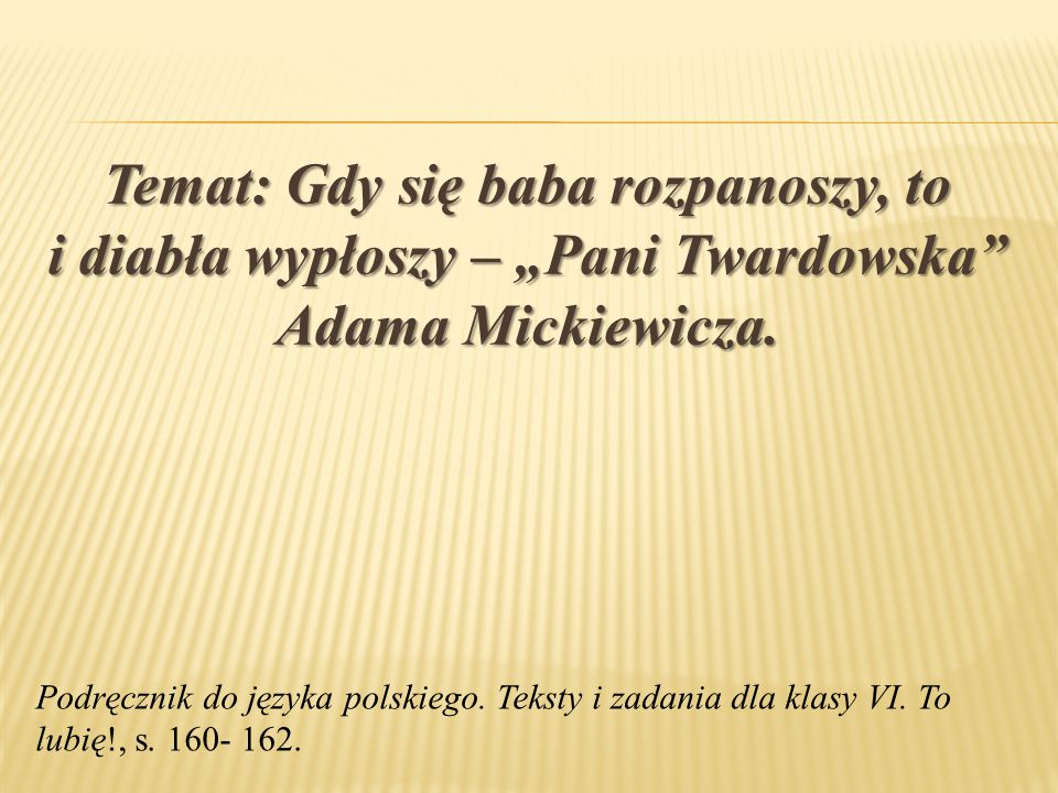 """Temat: Gdy się baba rozpanoszy, to i diabła wypłoszy – """"Pani Twardowska"""" Adama Mickiewicza. Podręcznik do języka polskiego. Teksty i zadania dla klasy"""