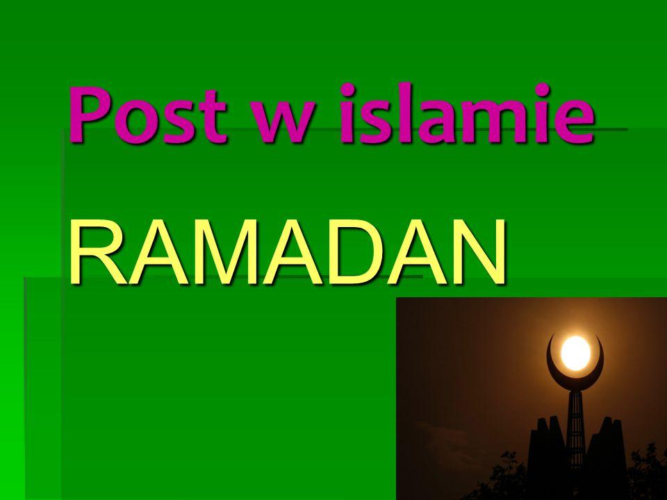 RAMADAN – miesiąc postu  Ramadan to 9.miesiąc roku islamskiego.
