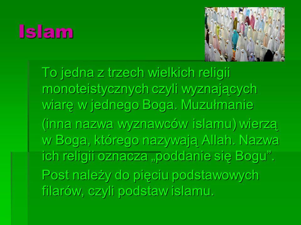 Islam To jedna z trzech wielkich religii monoteistycznych czyli wyznających wiarę w jednego Boga. Muzułmanie To jedna z trzech wielkich religii monote
