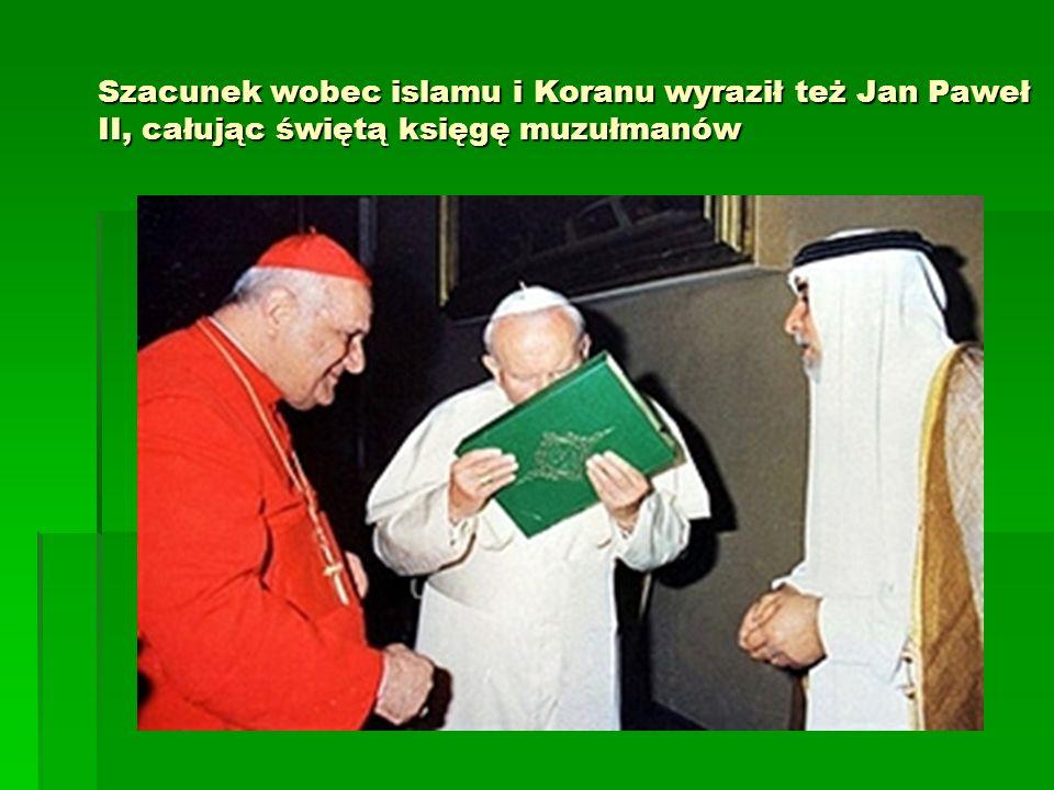 Szacunek wobec islamu i Koranu wyraził też Jan Paweł II, całując świętą księgę muzułmanów