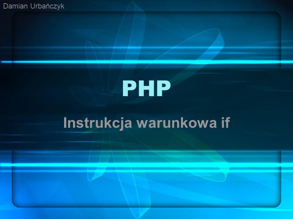 PHP Instrukcja warunkowa if Damian Urbańczyk