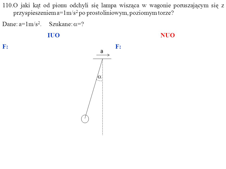 Dane: a=1m/s 2. Szukane:  =? IUONUOF: a 