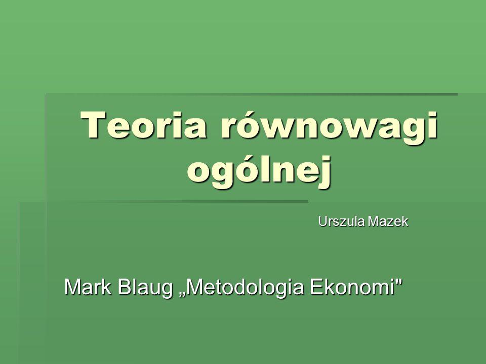 "Teoria równowagi ogólnej Urszula Mazek Mark Blaug ""Metodologia Ekonomi"