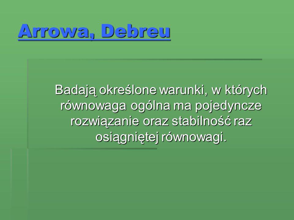 Arrowa, Debreu Badają określone warunki, w których równowaga ogólna ma pojedyncze rozwiązanie oraz stabilność raz osiągniętej równowagi. Badają określ