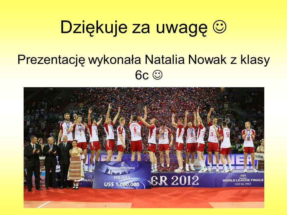 Dziękuje za uwagę Prezentację wykonała Natalia Nowak z klasy 6c