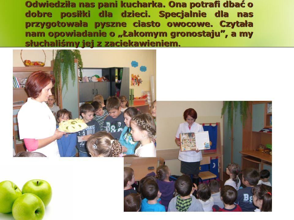 Odwiedziła nas pani kucharka. Ona potrafi dbać o dobre posiłki dla dzieci. Specjalnie dla nas przygotowała pyszne ciasto owocowe. Czytała nam opowiada