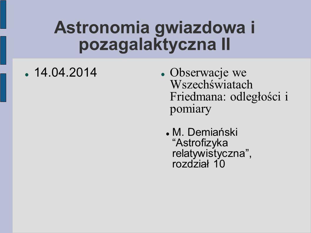 Astronomia gwiazdowa i pozagalaktyczna II 14.04.2014 Obserwacje we Wszechświatach Friedmana: odległości i pomiary M.