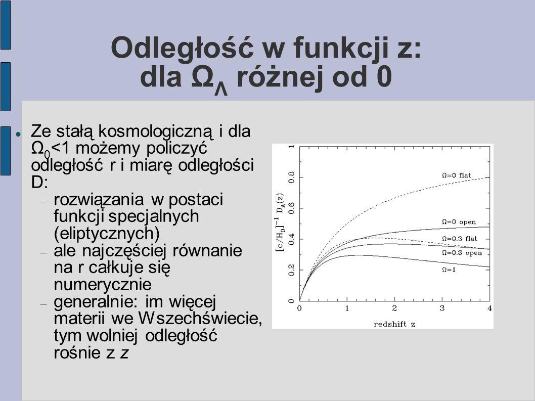 Odległość w funkcji z: dla Ω Λ różnej od 0 Ze stałą kosmologiczną i dla Ω 0 <1 możemy policzyć odległość r i miarę odległości D:  rozwiązania w postaci funkcji specjalnych (eliptycznych)  ale najczęściej równanie na r całkuje się numerycznie  generalnie: im więcej materii we Wszechświecie, tym wolniej odległość rośnie z z