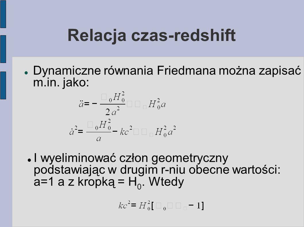 Relacja czas-redshift Dynamiczne równania Friedmana można zapisać m.in.