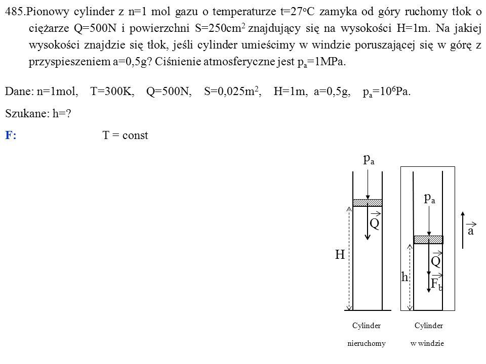 485.Pionowy cylinder z n=1 mol gazu o temperaturze t=27 o C zamyka od góry ruchomy tłok o ciężarze Q=500N i powierzchni S=250cm 2 znajdujący się na wy