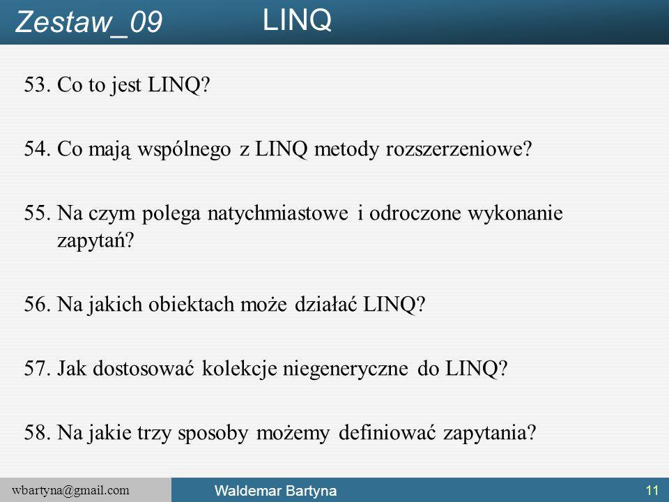 wbartyna@gmail.com Waldemar Bartyna 53.Co to jest LINQ? 54.Co mają wspólnego z LINQ metody rozszerzeniowe? 55.Na czym polega natychmiastowe i odroczon