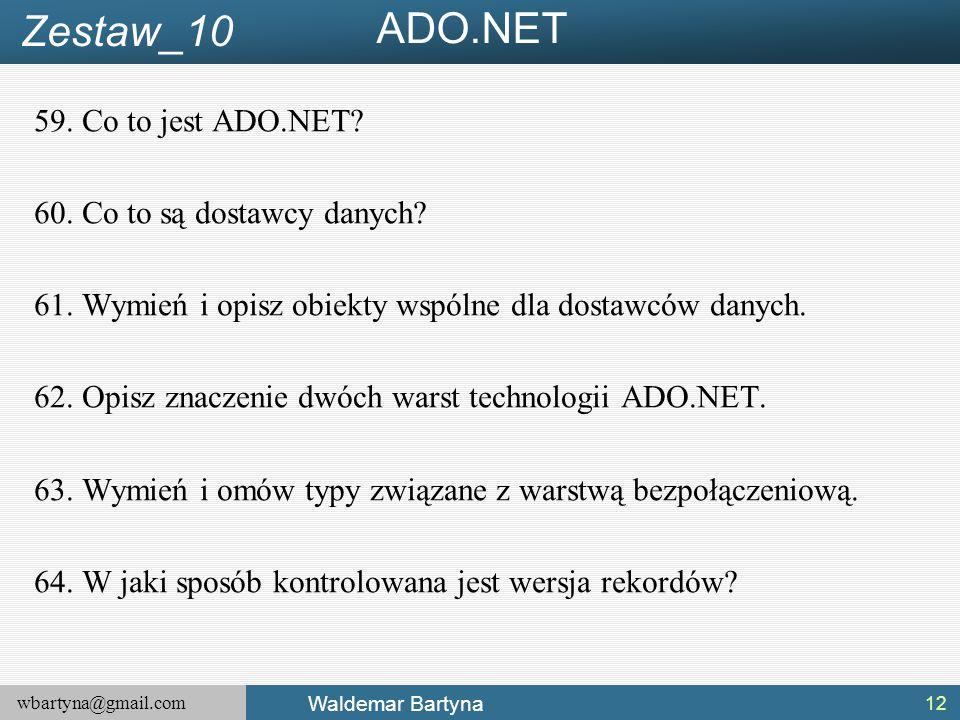 wbartyna@gmail.com Waldemar Bartyna 59.Co to jest ADO.NET.