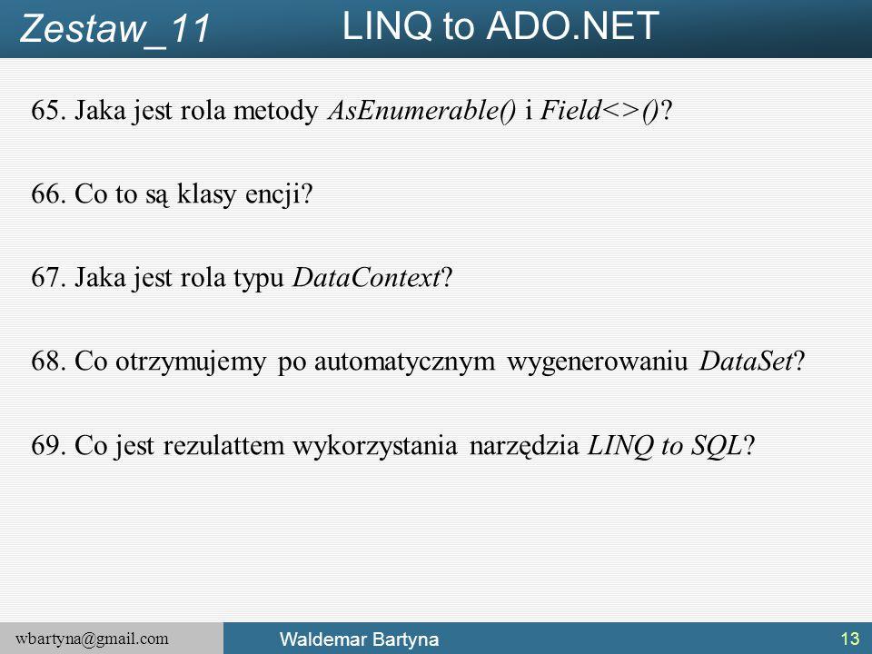 wbartyna@gmail.com Waldemar Bartyna 65.Jaka jest rola metody AsEnumerable() i Field<>()? 66.Co to są klasy encji? 67.Jaka jest rola typu DataContext?