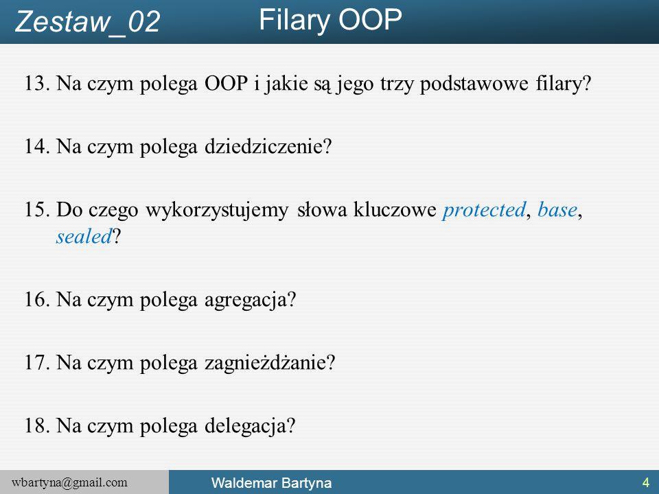 wbartyna@gmail.com Waldemar Bartyna 13.Na czym polega OOP i jakie są jego trzy podstawowe filary.