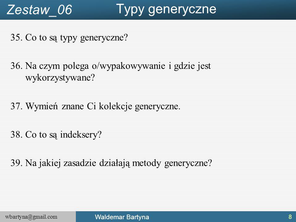 wbartyna@gmail.com Waldemar Bartyna 35.Co to są typy generyczne.