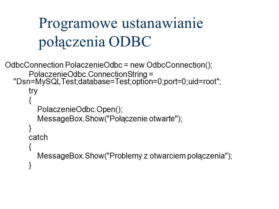 Programowe ustanawianie połączenia ODBC OdbcConnection PolaczenieOdbc = new OdbcConnection(); PolaczenieOdbc.ConnectionString =