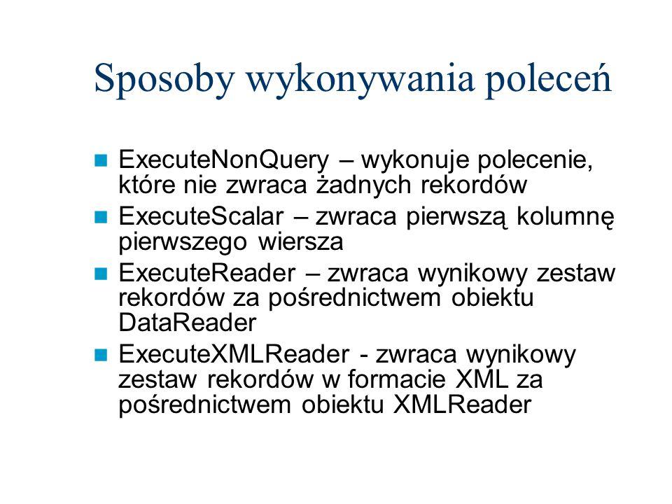 Sposoby wykonywania poleceń ExecuteNonQuery – wykonuje polecenie, które nie zwraca żadnych rekordów ExecuteScalar – zwraca pierwszą kolumnę pierwszego