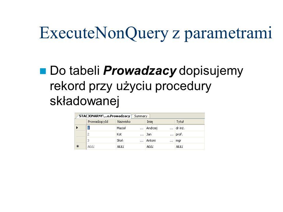ExecuteNonQuery z parametrami Do tabeli Prowadzacy dopisujemy rekord przy użyciu procedury składowanej