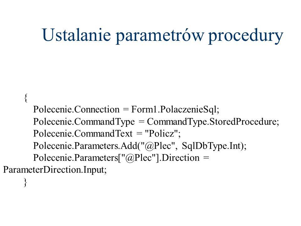 Ustalanie parametrów procedury { Polecenie.Connection = Form1.PolaczenieSql; Polecenie.CommandType = CommandType.StoredProcedure; Polecenie.CommandTex