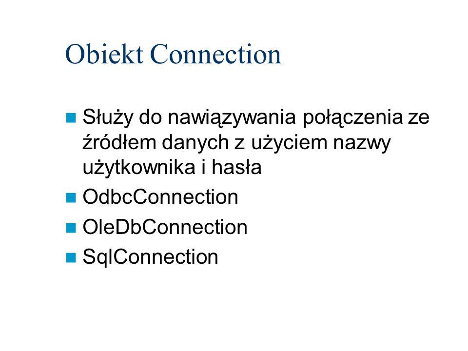 Obiekt Connection Służy do nawiązywania połączenia ze źródłem danych z użyciem nazwy użytkownika i hasła OdbcConnection OleDbConnection SqlConnection