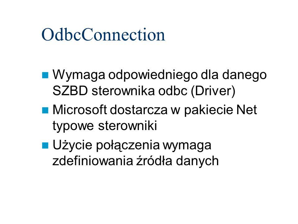 OdbcConnection Wymaga odpowiedniego dla danego SZBD sterownika odbc (Driver) Microsoft dostarcza w pakiecie Net typowe sterowniki Użycie połączenia wy