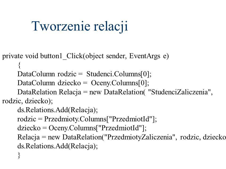 private void button1_Click(object sender, EventArgs e) { DataColumn rodzic = Studenci.Columns[0]; DataColumn dziecko = Oceny.Columns[0]; DataRelation