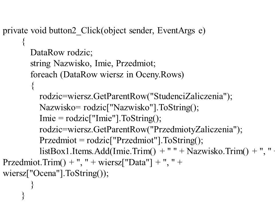 private void button2_Click(object sender, EventArgs e) { DataRow rodzic; string Nazwisko, Imie, Przedmiot; foreach (DataRow wiersz in Oceny.Rows) { ro