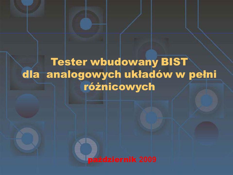 Tester wbudowany BIST dla analogowych układów w pełni różnicowych październik 2009