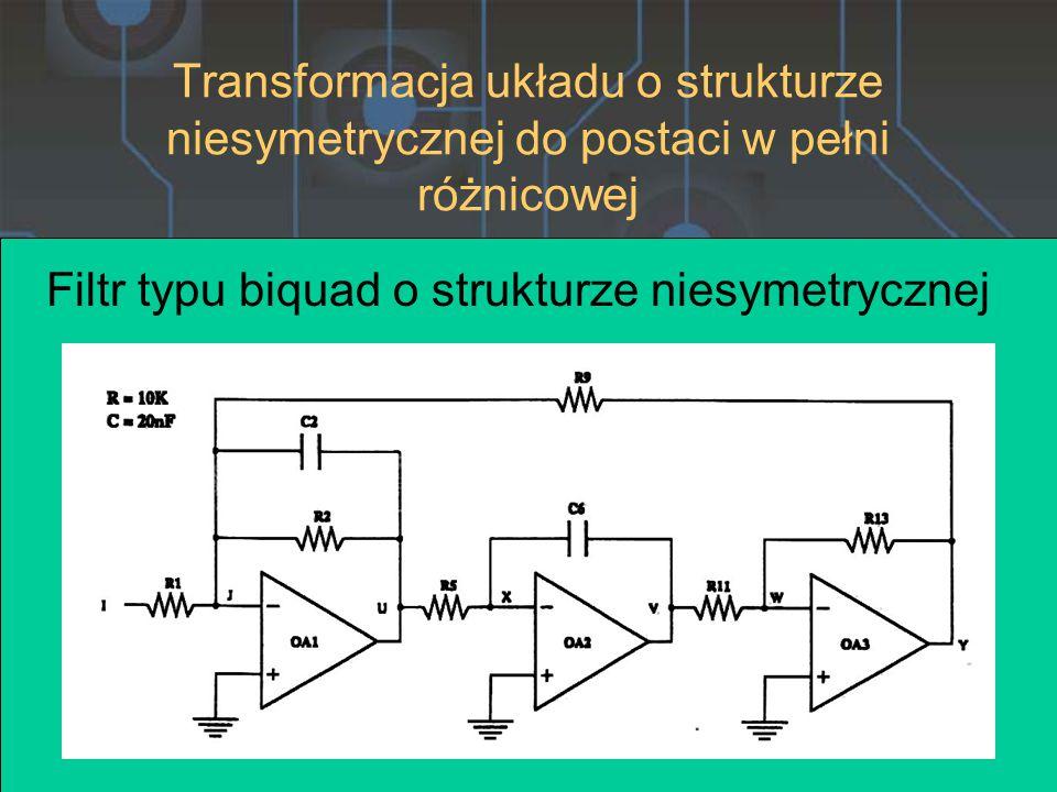 Transformacja układu o strukturze niesymetrycznej do postaci w pełni różnicowej Filtr typu biquad o strukturze niesymetrycznej