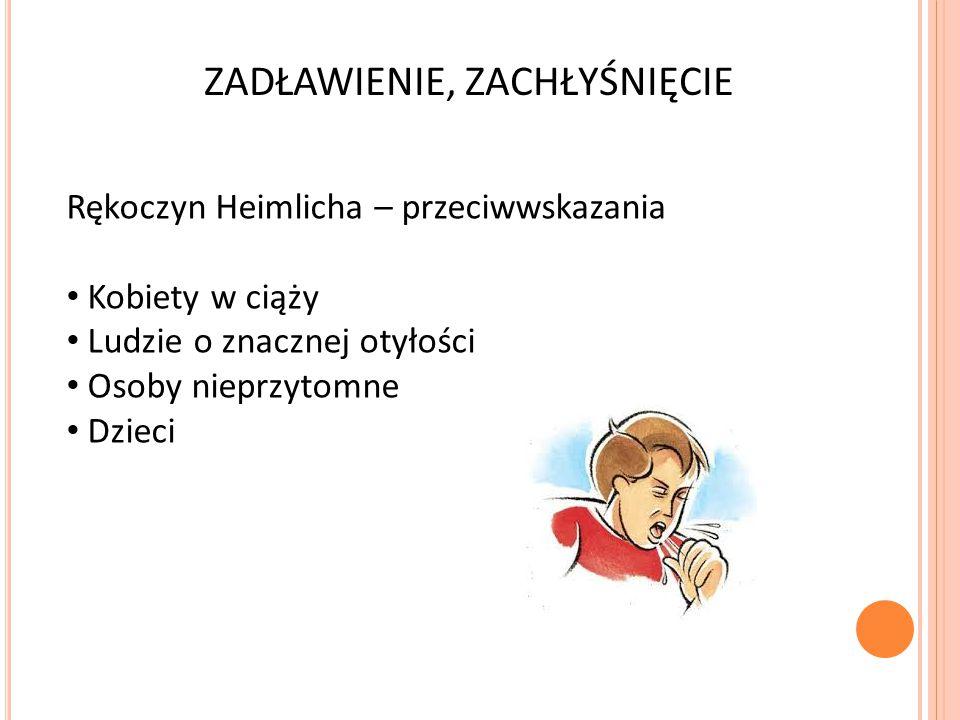 ZADŁAWIENIE, ZACHŁYŚNIĘCIE Rękoczyn Heimlicha – przeciwwskazania Kobiety w ciąży Ludzie o znacznej otyłości Osoby nieprzytomne Dzieci