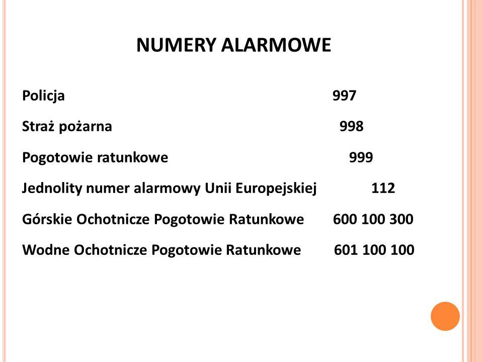 NUMERY ALARMOWE Policja 997 Straż pożarna 998 Pogotowie ratunkowe 999 Jednolity numer alarmowy Unii Europejskiej 112 Górskie Ochotnicze Pogotowie Ratu