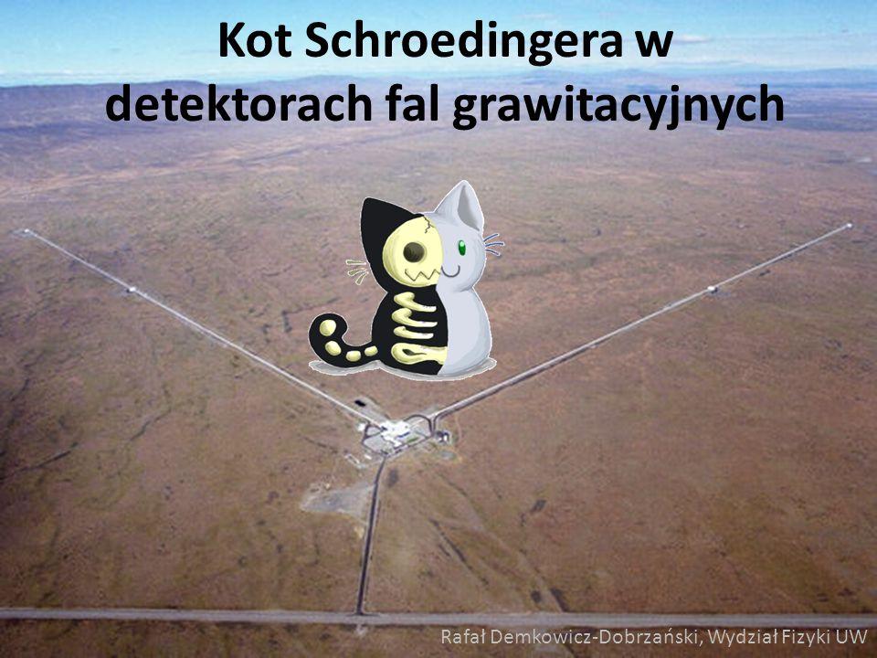 Kot Schroedingera w detektorach fal grawitacyjnych Rafał Demkowicz-Dobrzański, Wydział Fizyki UW
