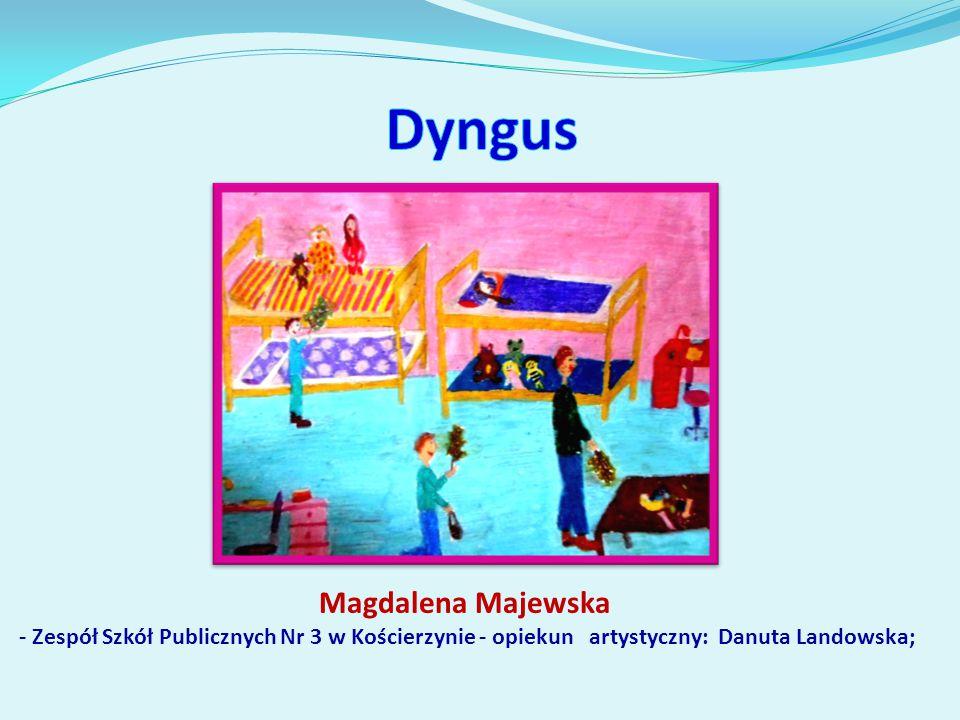 Magdalena Majewska - Zespół Szkół Publicznych Nr 3 w Kościerzynie - opiekun artystyczny: Danuta Landowska;