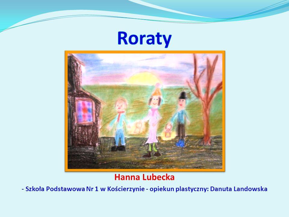 Hanna Lubecka - Szkoła Podstawowa Nr 1 w Kościerzynie - opiekun plastyczny: Danuta Landowska