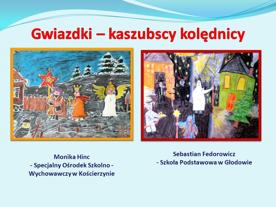 Sebastian Fedorowicz - Szkoła Podstawowa w Głodowie Monika Hinc - Specjalny Ośrodek Szkolno - Wychowawczy w Kościerzynie
