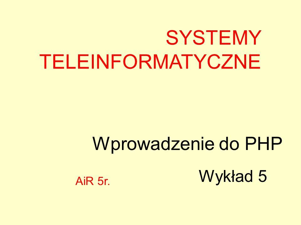 Wprowadzenie do PHP SYSTEMY TELEINFORMATYCZNE Wykład 5 AiR 5r.