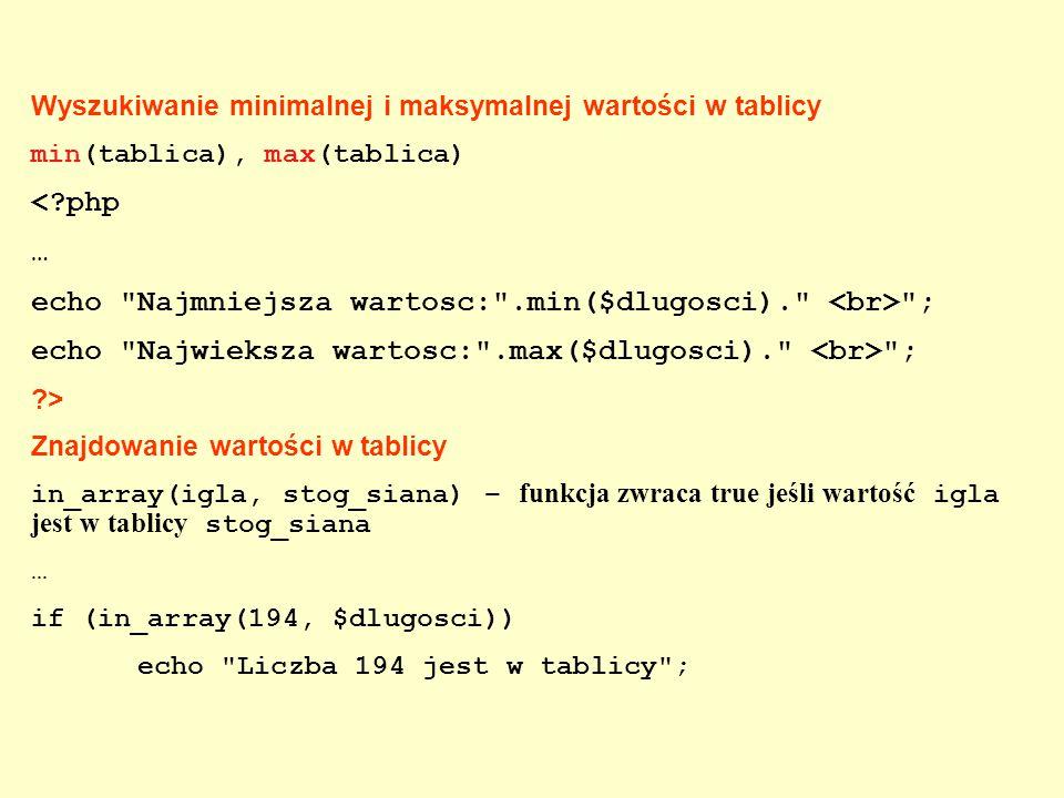 Wyszukiwanie minimalnej i maksymalnej wartości w tablicy min(tablica), max(tablica) <?php … echo