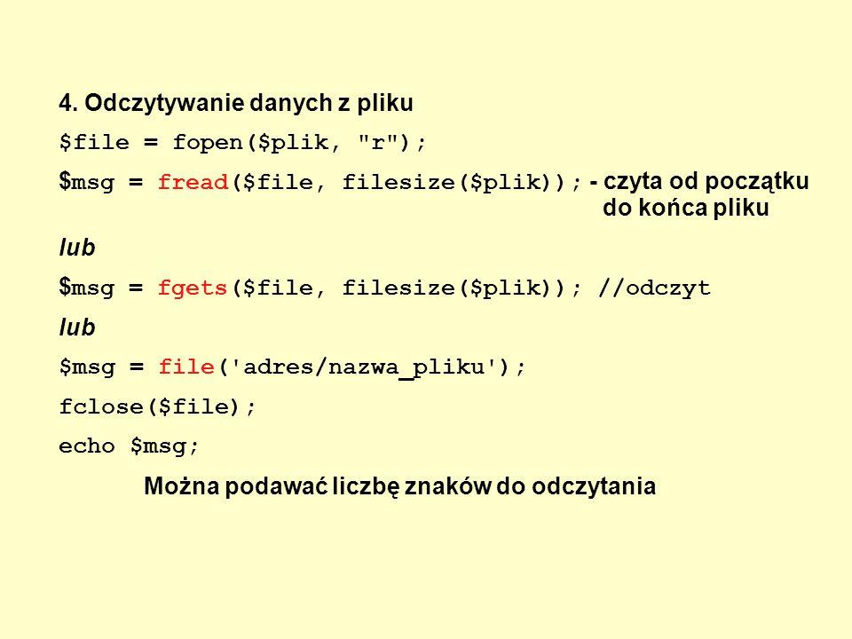 4. Odczytywanie danych z pliku $file = fopen($plik,