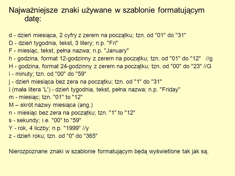 Najważniejsze znaki używane w szablonie formatującym datę: d - dzień miesiąca, 2 cyfry z zerem na początku; tzn. od