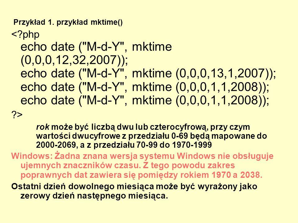 Przykład 1. przykład mktime() <?php echo date (