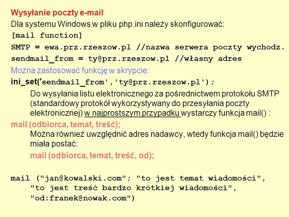 Wysyłanie poczty e-mail Dla systemu Windows w pliku php.ini należy skonfigurować: [mail function] SMTP = ewa.prz.rzeszow.pl //nazwa serwera poczty wyc