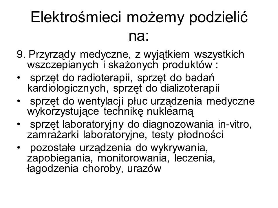 Elektrośmieci możemy podzielić na: 9. Przyrządy medyczne, z wyjątkiem wszystkich wszczepianych i skażonych produktów : sprzęt do radioterapii, sprzęt