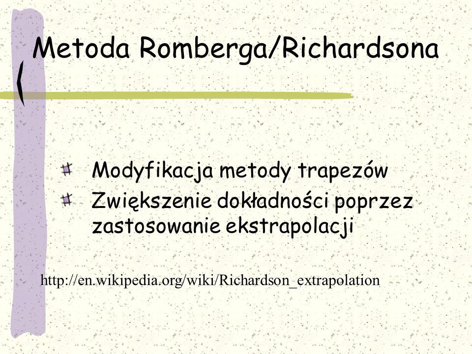 Metoda Romberga/Richardsona Modyfikacja metody trapezów Zwiększenie dokładności poprzez zastosowanie ekstrapolacji http://en.wikipedia.org/wiki/Richar
